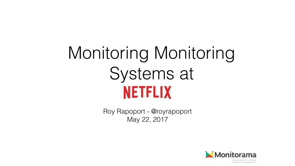 Monitoring Monitoring Systems at Roy Rapoport -...