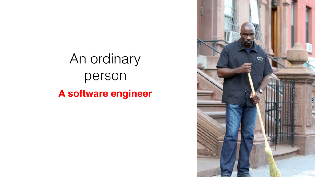 An ordinary person A software engineer