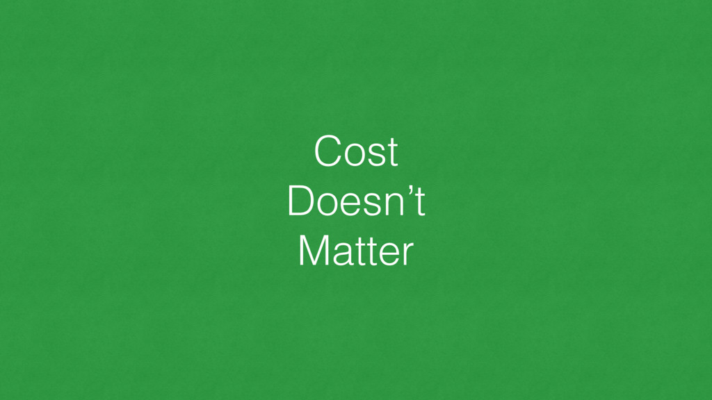 Cost Doesn't Matter