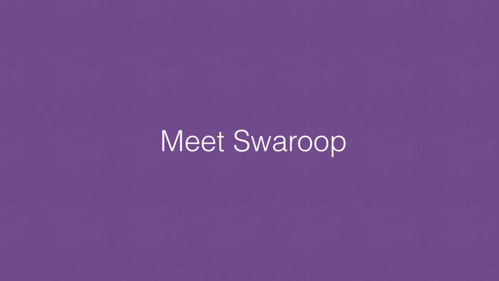 Meet Swaroop