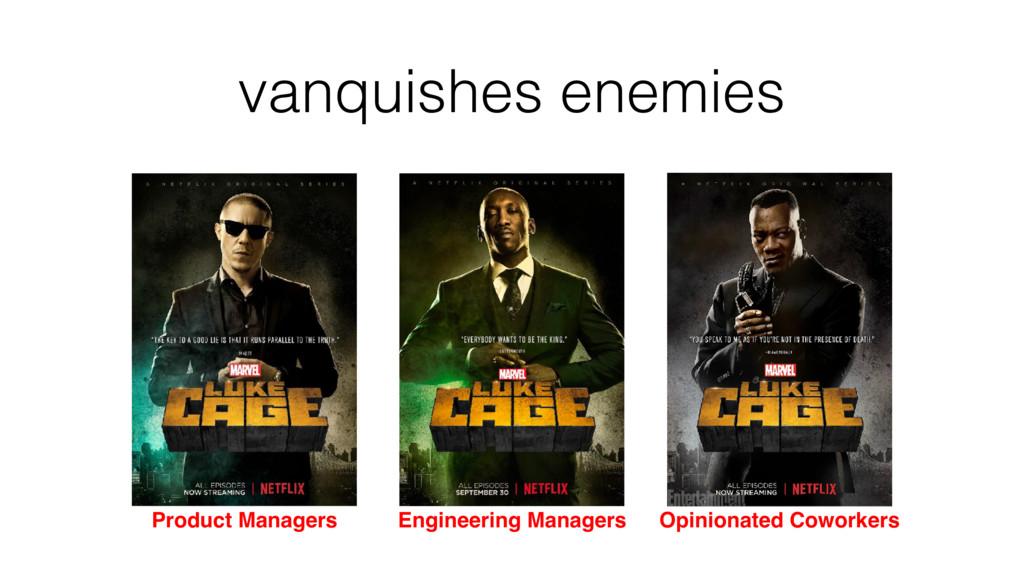 vanquishes enemies Product Managers Engineering...