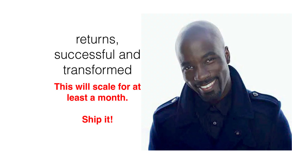 returns, successful and transformed This will s...