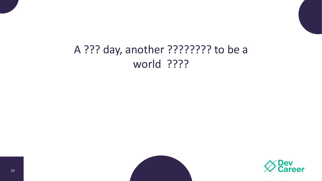 20 A ??? day, another ???????? to be a world ??...