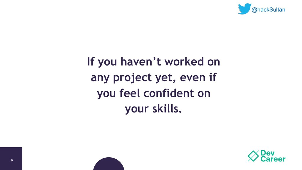 6 If you haven't worked on any project yet, eve...