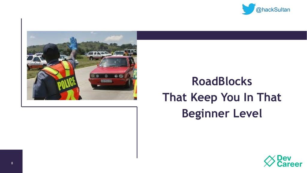8 RoadBlocks That Keep You In That Beginner Lev...