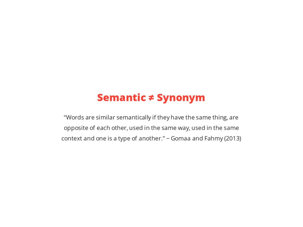 "Semantic ≠ Synonym ""Words are similar semantica..."
