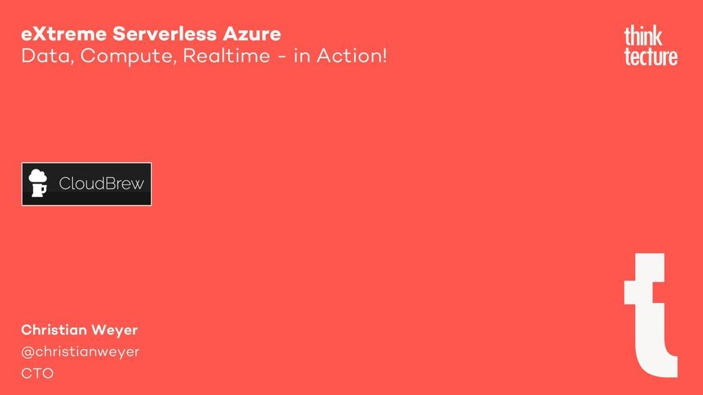 eXtreme Serverless Azure Data, Compute, Realtim...