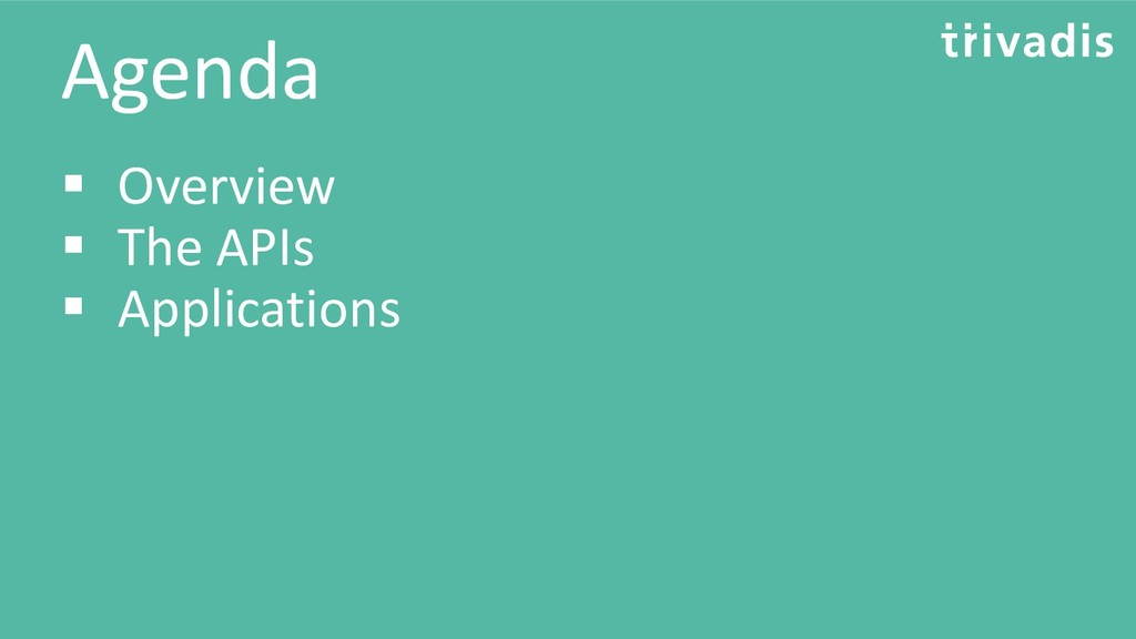 Agenda ▪ Overview ▪ The APIs ▪ Applications