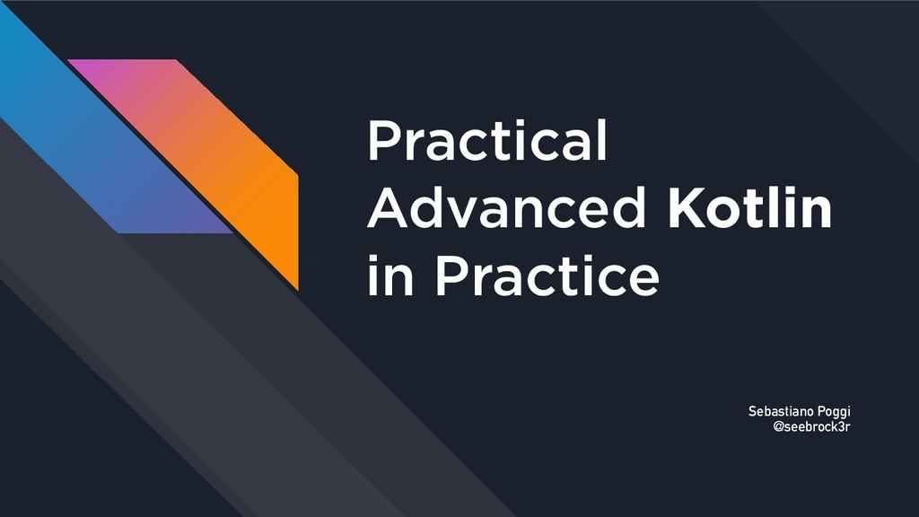 Practical Advanced Kotlin in Practice Sebasti...