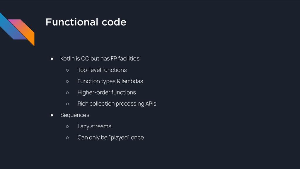 Functional code ● Kotlin is OO but has FP facil...