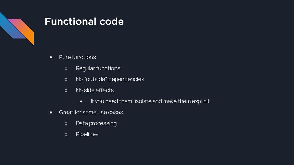 Functional code ● Pure functions ○ Regular func...