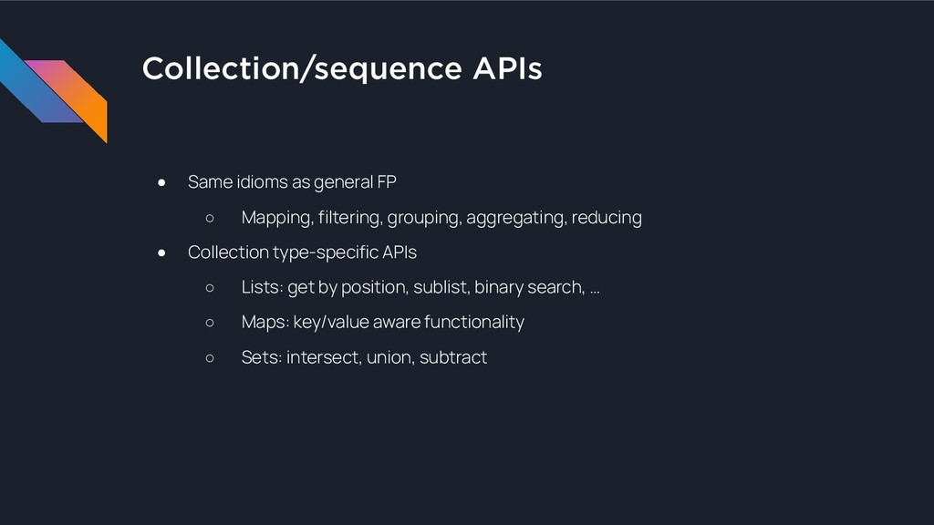 Collection/sequence APIs ● Same idioms as gener...