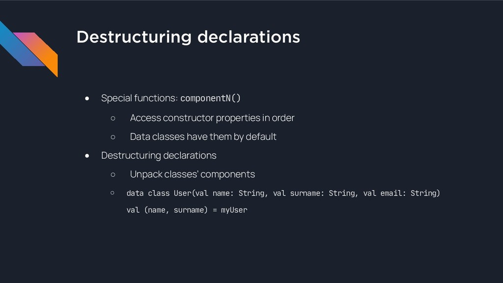 Destructuring declarations ● Special functions:...