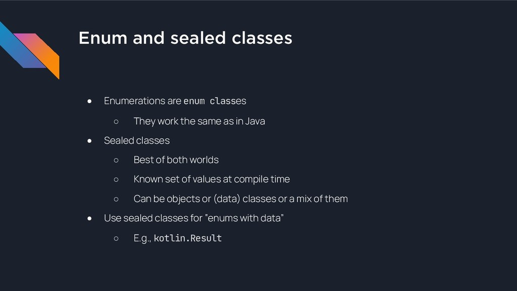 Enum and sealed classes ● Enumerations are enum...