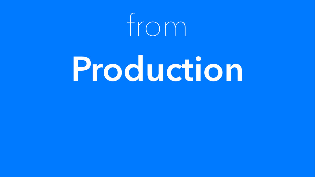 from Production