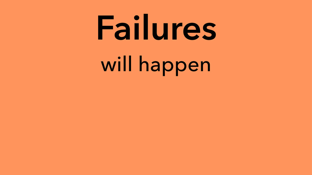 Failures will happen