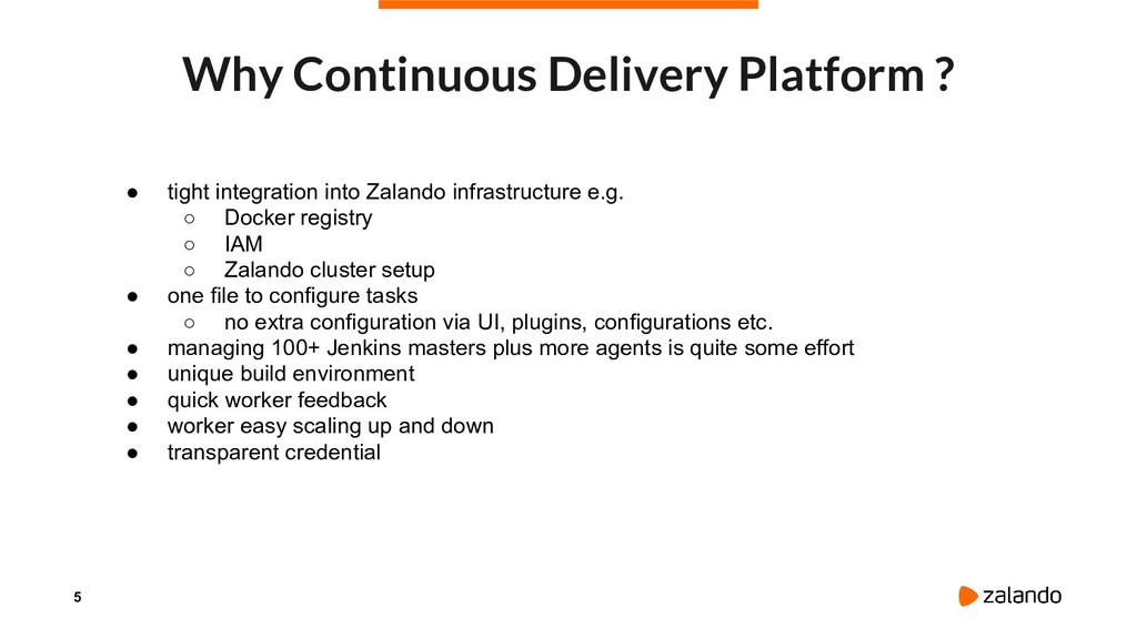 5 Why Continuous Delivery Platform ? ● tight in...