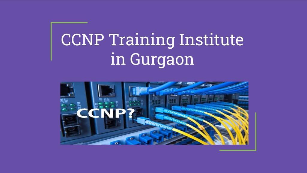 CCNP Training Institute in Gurgaon