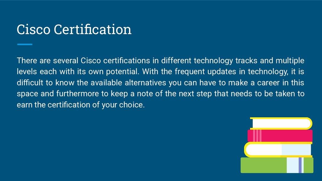 Cisco Certification There are several Cisco cert...