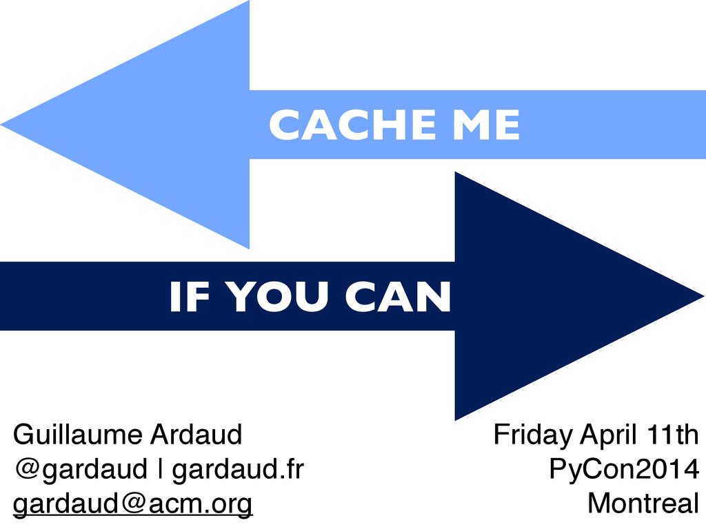 CACHE ME IF YOU CAN Guillaume Ardaud @gardaud ...