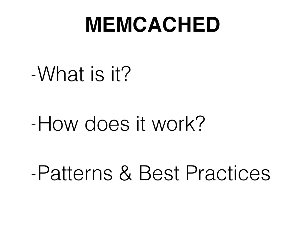 MEMCACHED -What is it? -How does it work? -Pa...
