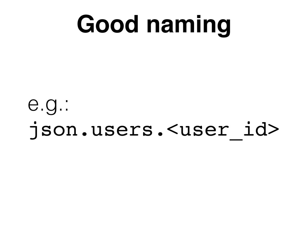 Good naming e.g.:  json.users.<user_id>