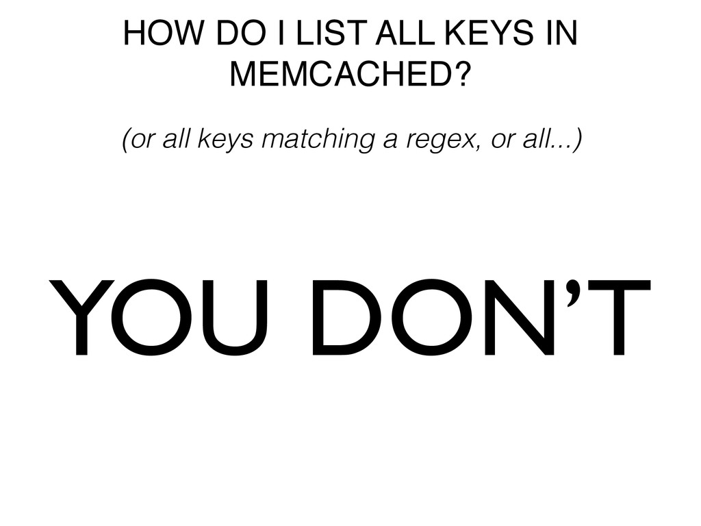 HOW DO I LIST ALL KEYS IN MEMCACHED? YOU DON'T ...