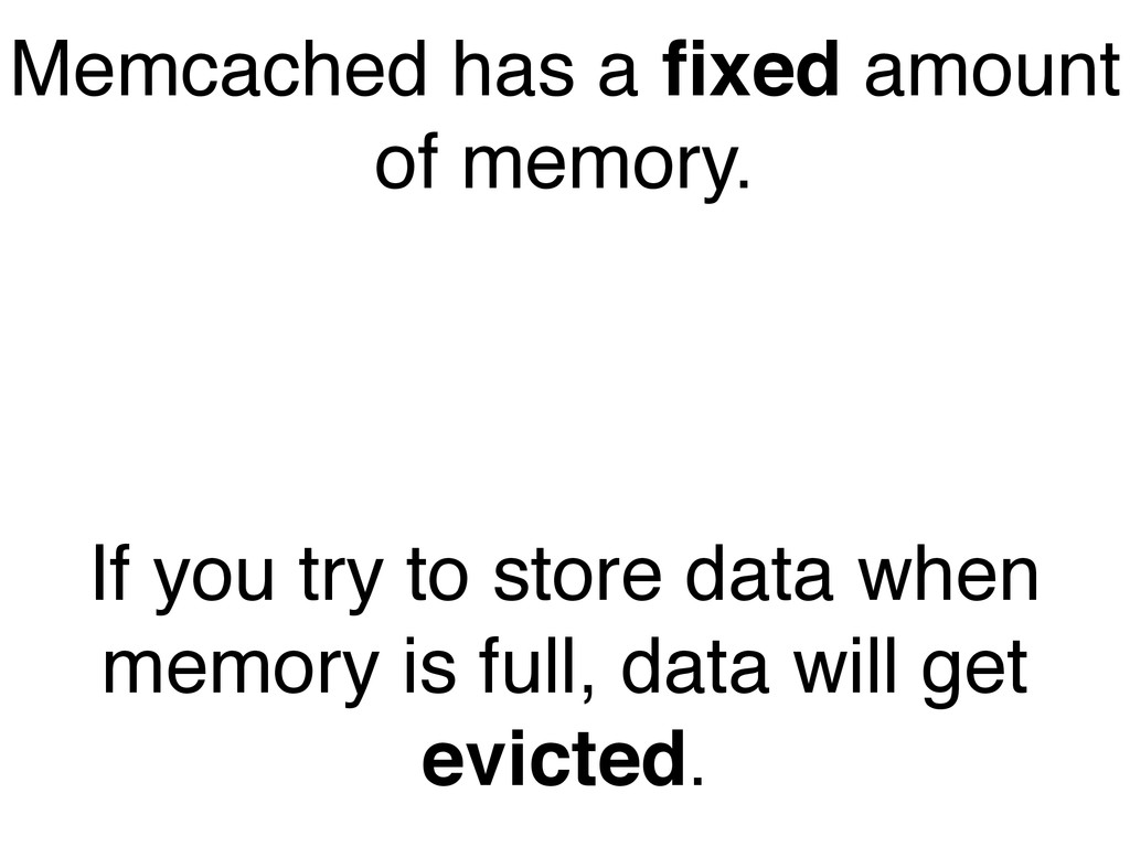 """Memcached has a fixed amount of memory."""" If you ..."""