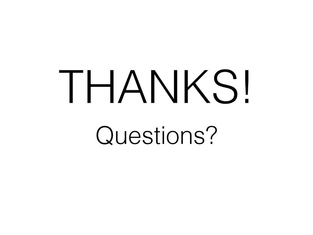 Questions? THANKS!