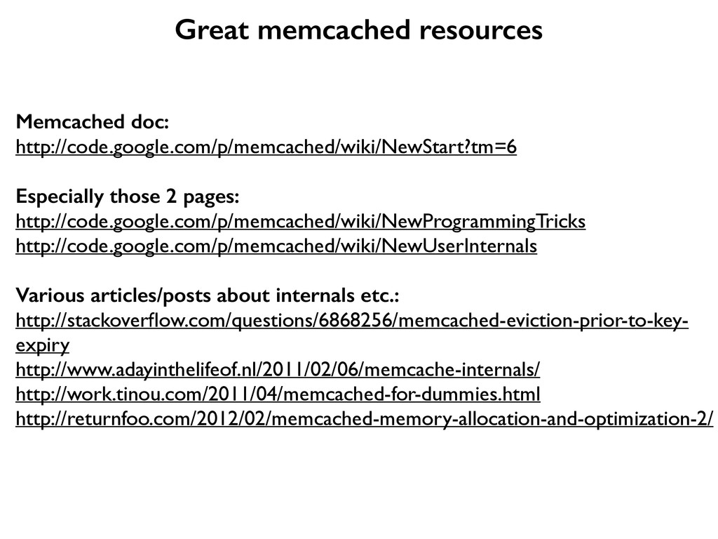 Great memcached resources Memcached doc: http:/...