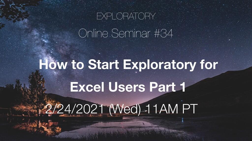 EXPLORATORY Online Seminar #34 How to Start Exp...