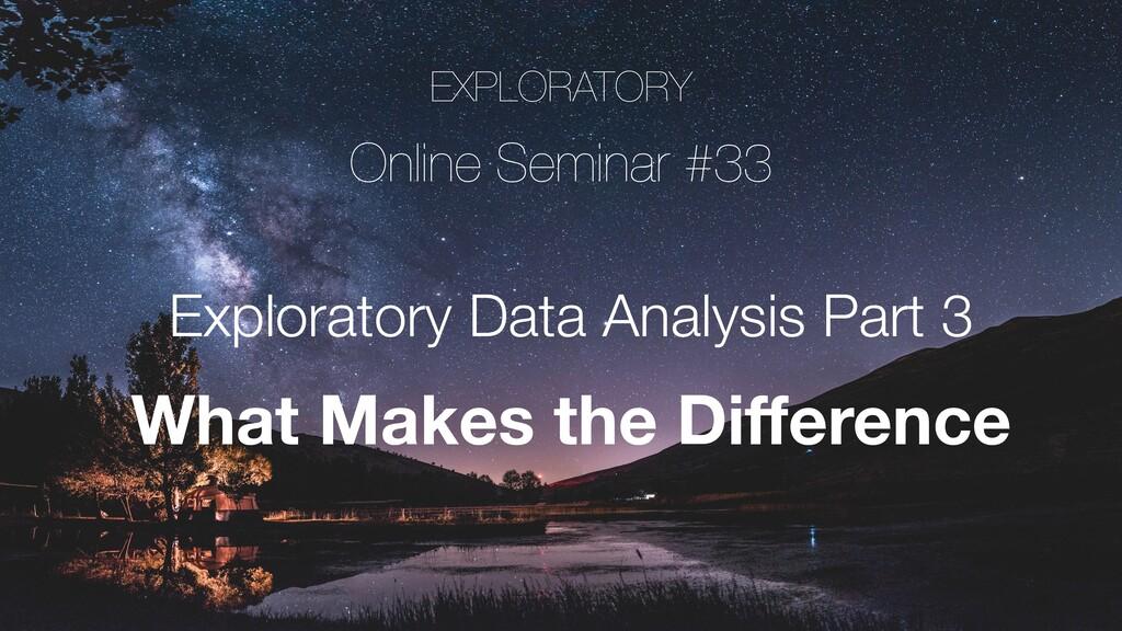 EXPLORATORY Online Seminar #33 Exploratory Data...