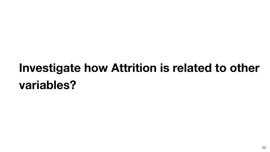 52 Investigate how Attrition is related to othe...