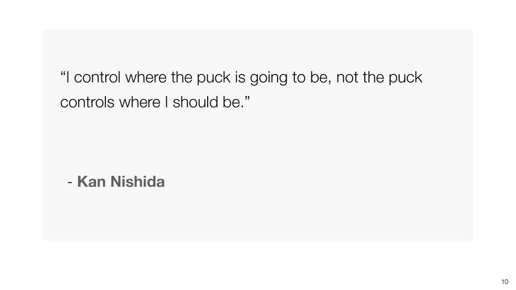 "10 - Kan Nishida ""I control where the puck is g..."