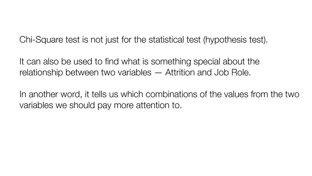 Chi-Square test is not just for the statistical...