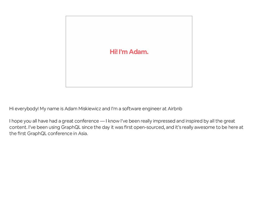 Hi! I'm Adam. Hi everybody! My name is Adam Mis...