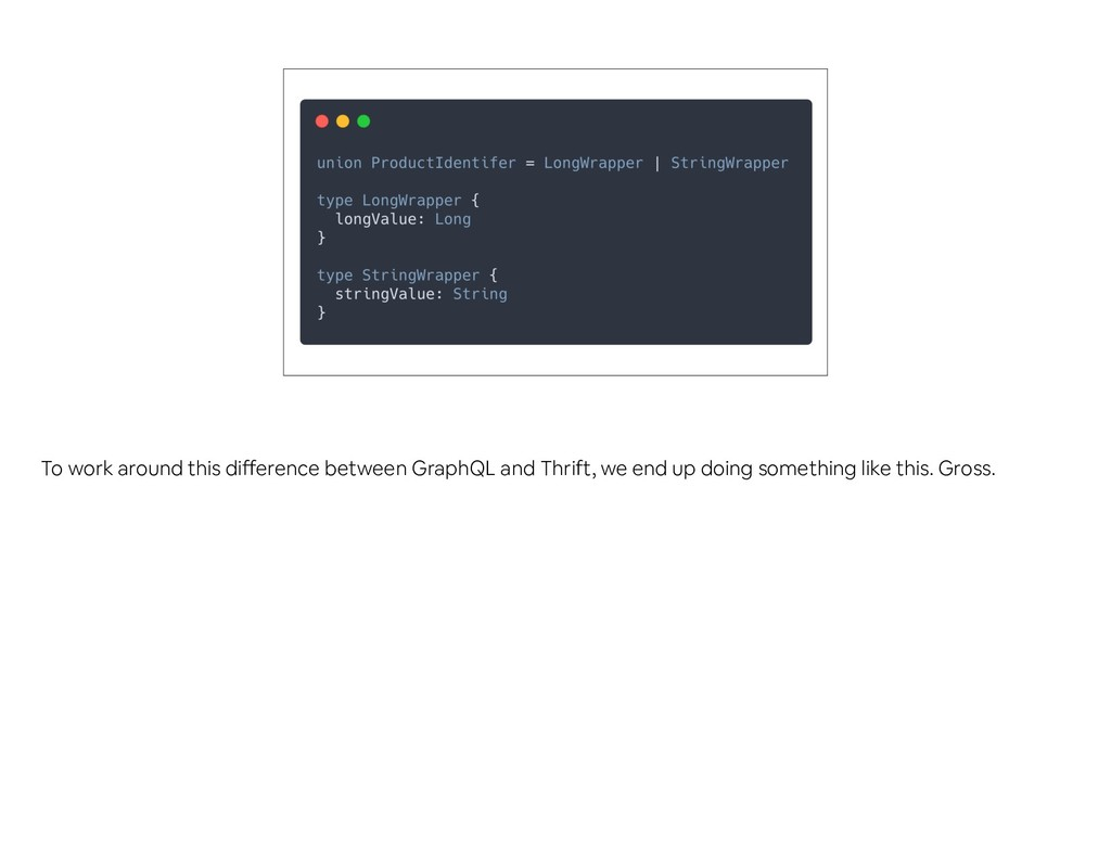To work around this difference between GraphQL ...