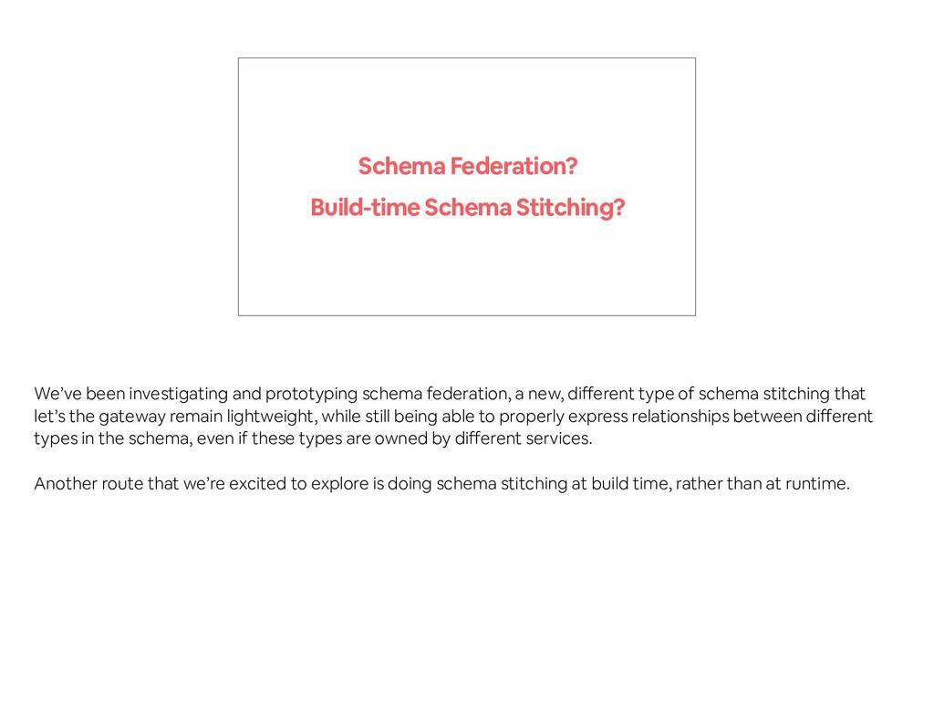 Schema Federation? Build-time Schema Stitching?...
