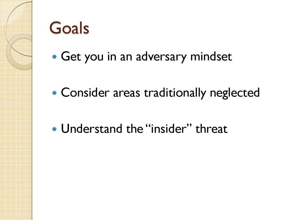Goals  Get you in an adversary mindset  Consi...