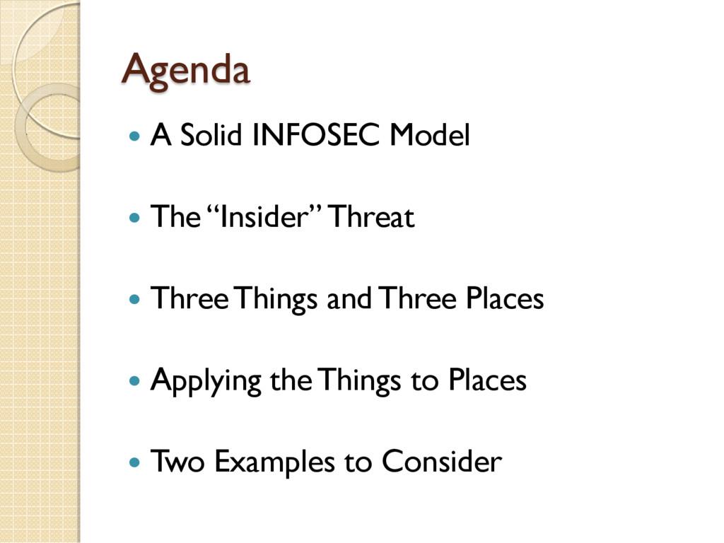 "Agenda  A Solid INFOSEC Model  The ""Insider"" ..."