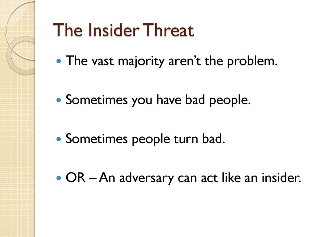 The Insider Threat  The vast majority aren't t...