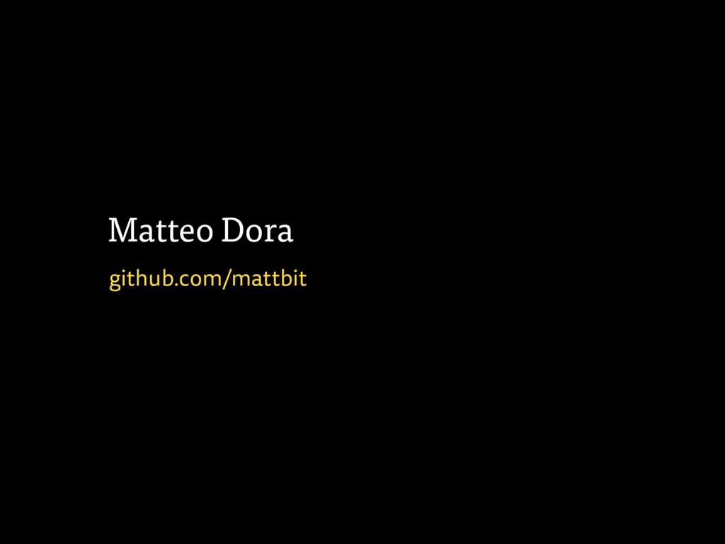 Matteo Dora github.com/mattbit