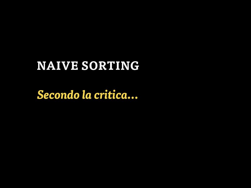 Secondo la critica… NAIVE SORTING