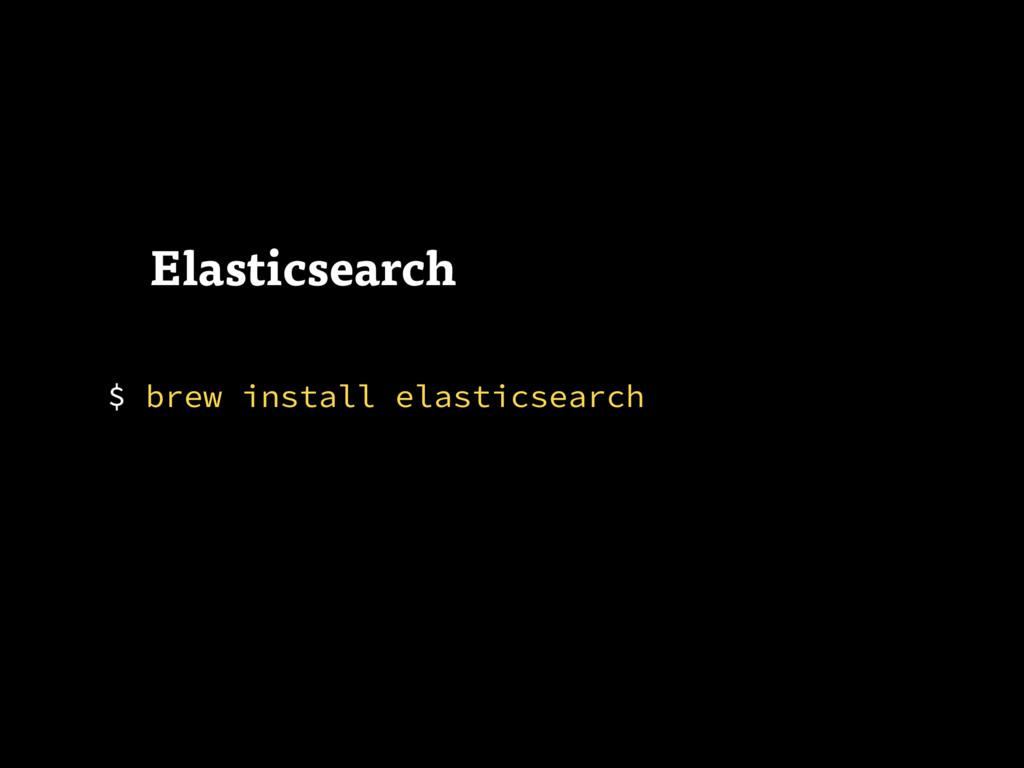 $ brew install elasticsearch Elasticsearch