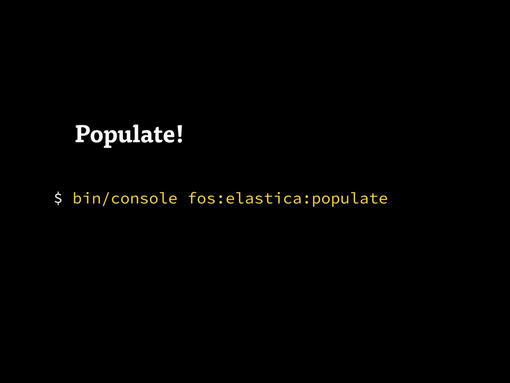 $ bin/console fos:elastica:populate Populate!