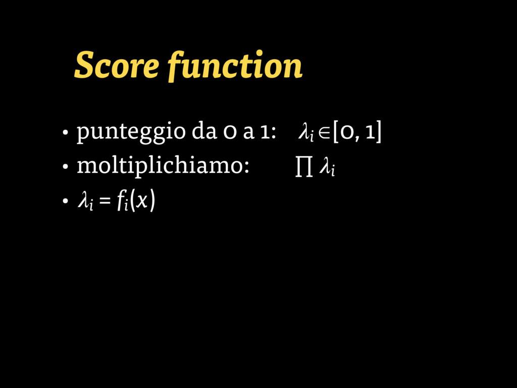 Score function • punteggio da 0 a 1: i ∈[0, 1] ...