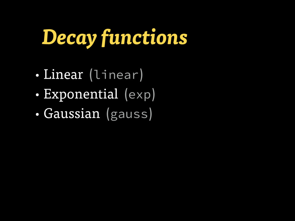 Decay functions • Linear (linear) • Exponential...