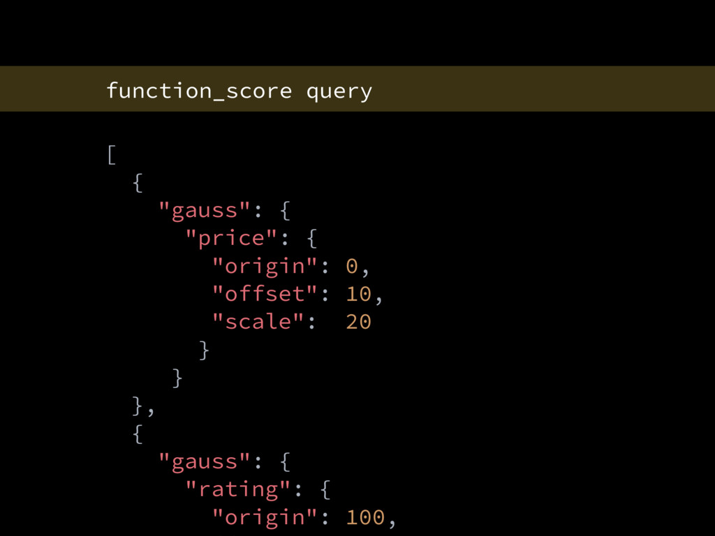 "function_score query [ { ""gauss"": { ""price"": { ..."