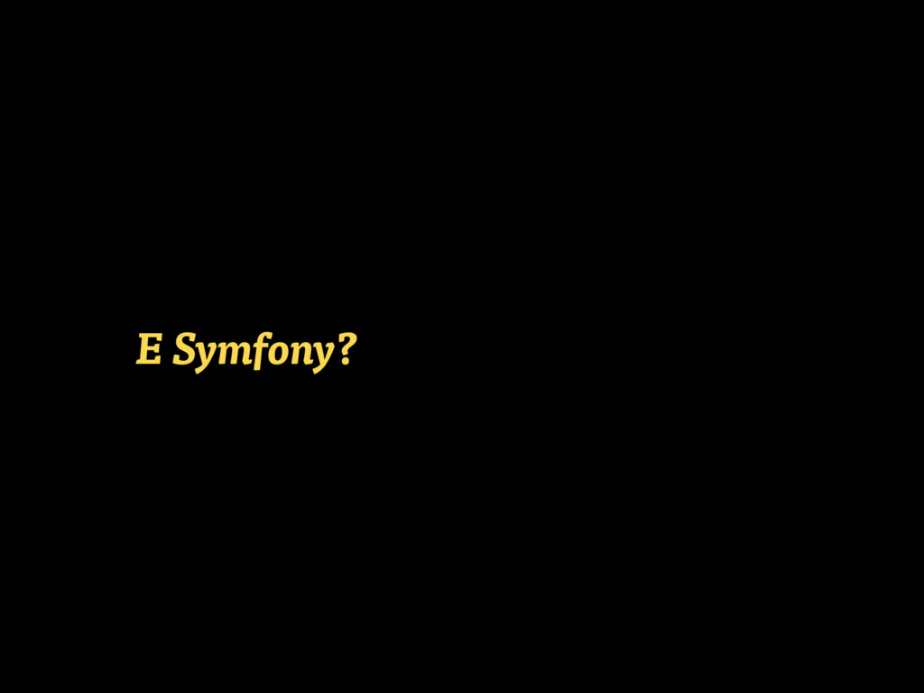 E Symfony?