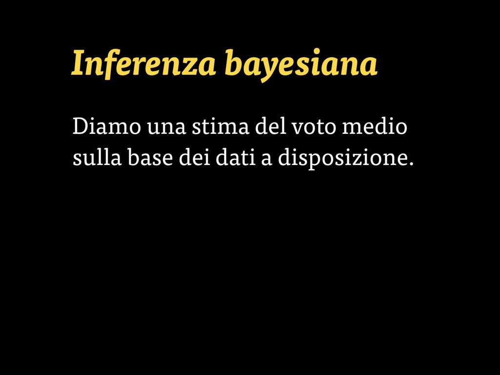 Inferenza bayesiana Diamo una stima del voto me...
